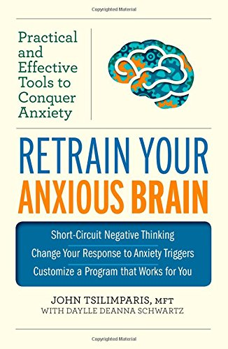 Retrain Your Anxious Brain: Practical and Effective Tools to Conquer Anxiety by Unknown