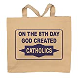 On The 8th Day God Created Catholics Totebag Bag