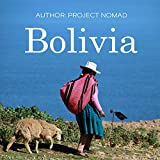 Bolivia: Bolivia Travel Guide for Your Perfect Bolivian Adventure! Written by a Local Bolivian Travel Expert
