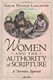 Women and the Authority of Scripture : A Narrative Approach, Lancaster, Sarah Heaner, 156338356X