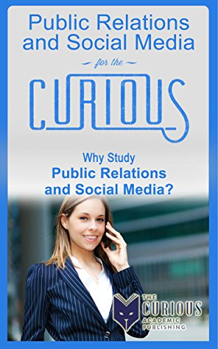 Public Relations and Social Media for the Curious: Why Study Public Relations and Social Media? (A Decision-Making Guide to College Majors, Research & Scholarships, and Career Success) (Pinterest Long Dresses)