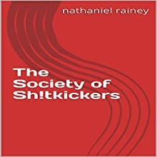 The Society of Sh!tkickers Audiobook by Nathaniel Rainey Narrated by Wesley Frye