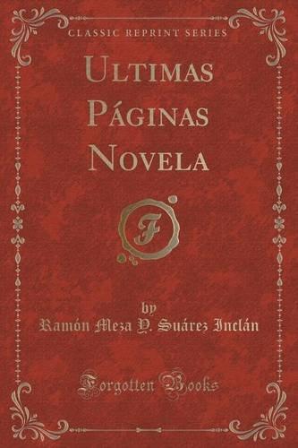 Ultimas Páginas Novela (Classic Reprint)