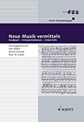 Neue Musik vermitteln: Analysen - Interpretationen - Unterricht. Ausgabe mit 2 CDs. (Musikpädagogik)