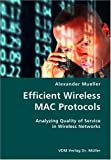 Efficient Wireless Mac Protocols- Analyzing Quality of Service in Wireless Networks, Alexander Mueller, 3836424363