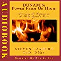Dunamis! Power from on High!: Receiving the Baptism in the Holy Spirit & Fire Audiobook by Dr. Steven Lambert Narrated by Steven Lambert