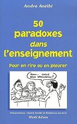 50 paradoxes dans enseignement : Pour en rire ou en pleurer