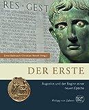 Der Erste: Augustus und der Beginn einer neuen Epoche (Zaberns Bildbände zur Archäologie)