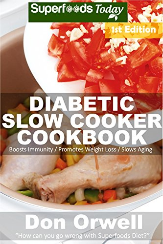 Diabetic Slow Cooker Cookbook: Over 215+ Low Carb Diabetic Recipes, Dump Dinners Recipes, Quick & Easy Cooking Recipes, Antioxidants & Phytochemicals, Soups Stews and Chilis, Slow Cooker Recipes by Don Orwell
