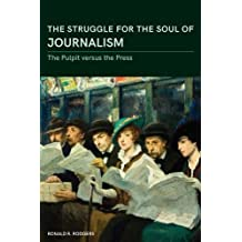 The Struggle for the Soul of Journalism: The Pulpit versus the Press, 1833-1923