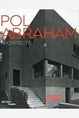 POL ABRAHAM: ARCHITECTE, 1891-1966 (Pol Abraham: Architect, 1891-1966).