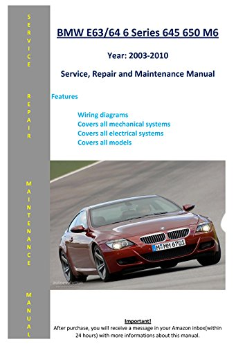 BMW 6 Series - E63 E64 - 645 650 From 2003-2010 Service Repair Maintenance Manual