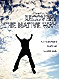 Recovery the Native Way, Alf H. Walle, 1593118333