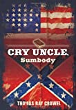 Cry Uncle, Sumbody, Thomas Ray Crowel, 0966991788