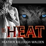 The Heat: Big Bad Wolf Series, Book 1 | Heather Killough-Walden