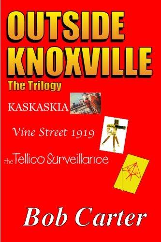 Outside Knoxville the Trilogy: Kaskaskia - Vine Street 1919 - The Tellico Surveillance