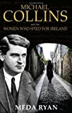 Michael Collins and the Women Who Spied for Ireland, Meda Ryan, 1856355136