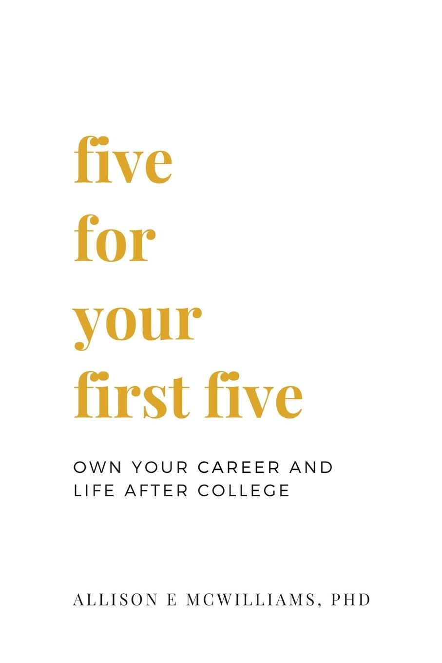 five for your first five own your career and life after college mcwilliams phd allison e beam lauren r hatch nathan o 9781618460431 amazon com books mcwilliams phd allison e