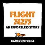 Flight 74275: An Effortless Story | Cameron Fucile