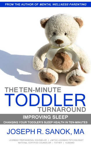 The Ten-minute Toddler Turnaround | Improving Sleep: Changing your toddler's sleep health in ten-minutes. by [Sanok, Joseph R.]