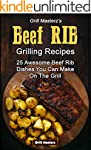 Grill Masterz's Beef Rib Recipes: 25...