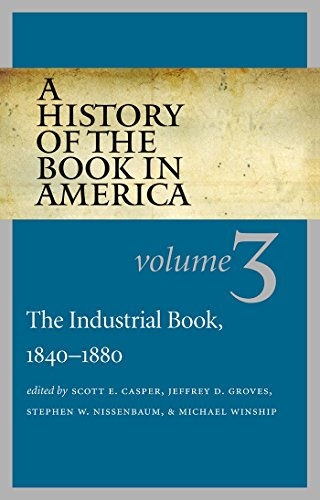 A History of the Book in America: Volume 3: The Industrial Book, 1840-1880 (History of the Book in America (University o