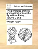 The Principles of Moral and Political Philosophy by William Paley, William Paley, 1140764950