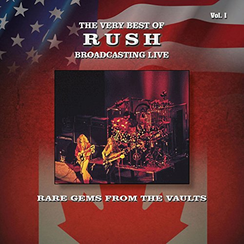 Rare Gems from the Vaults: The Very Best Of Rush Broadcasting Live, Vol. 1 (The Best Live Albums)