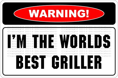 "Warning I'm The Worlds Best Griller 8"" x 12"" Novelty Sign NS 641"