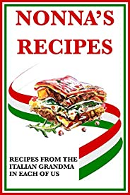 Nonna's Recipes: Recipes From the Italian Grandma in Each of Us (English Edit