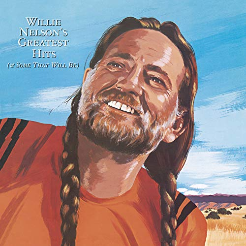 - Willie Nelson's Greatest Hits (& Some That Will Be)