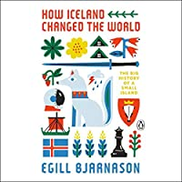 How Iceland Changed the World: The Big History of a Small Island