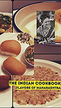 The INDIAN Cookbook - Flavors of Maharashtra: Mouth Watering Cuisines of Maharashtra - INDIA by [Bhave, Sayali]