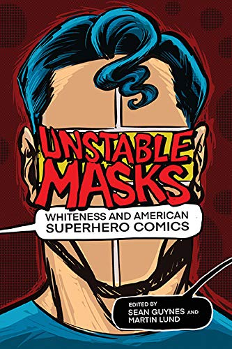 Unstable Masks: Whiteness and American Superhero