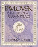 Pavlovsk : The Life of a Russian Palace, Massie, Suzanne, 0964418401