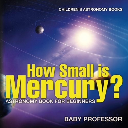 Download How Small is Mercury? Astronomy Book for Beginners  Children's Astronomy Books ebook