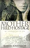 A Mother Held Hostage, Barbara Borntrager, 0972571922