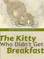 The Kitty Who Didn't Get Breakfast or Chester Skips a Meal