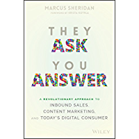 They Ask You Answer: A Revolutionary Approach to Inbound Sales, Content Marketing, and Today's Digital Consumer (English Edition)