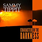 Character in the Darkness: Light in the Darkness, Book 2 | Sammy Tippit