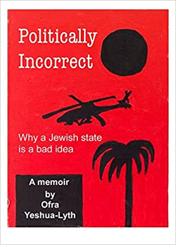 Book Politically Incorrect: Why a Jewish State Is a Bad Idea
