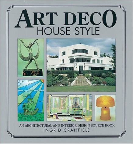 Art Deco House Style: An Architectual and Interior Design Source Book (House Style Series)