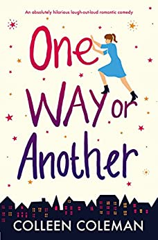 One Way or Another: An absolutely hilarious laugh out loud romantic comedy by [Coleman, Colleen]
