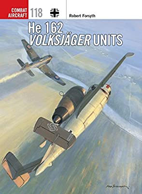 He 162 Volksjäger Units (Combat Aircraft Book 118)