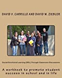 img - for Social Emotional Learning (SEL) Through Classroom Discussions: A workbook to promote student success in school and in life by David V. Carrillo (2011-05-05) book / textbook / text book