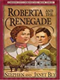 Roberta and the Renegade, Stephen A. Bly and Janet Bly, 1594150133