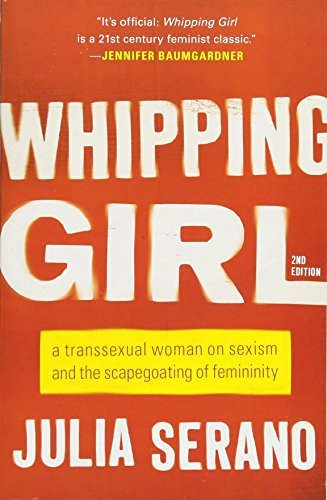 Whipping Girl: A Transsexual Woman on Sexism and the Scapegoating of Femininity by Perseus Books Group