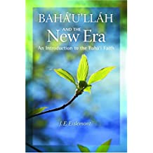 Baha'ullah and the New Era: An Introduction to the Bah' Faith