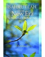 Baha'ullah and the New Era: An Introduction to the Bah' Faith