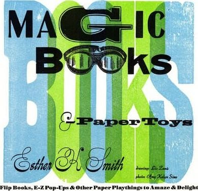 Download Magic Books and Paper Toys : Flip Books, E-Z Pop-ups and Other Paper Playthings to Amaze and Delight(Paperback) - 2008 Edition pdf